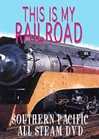 This Is My Railroad Southern Pacific All Steam (DVD)